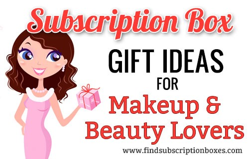 Subscription Box Gift Ideas for Makeup & Beauty Lovers