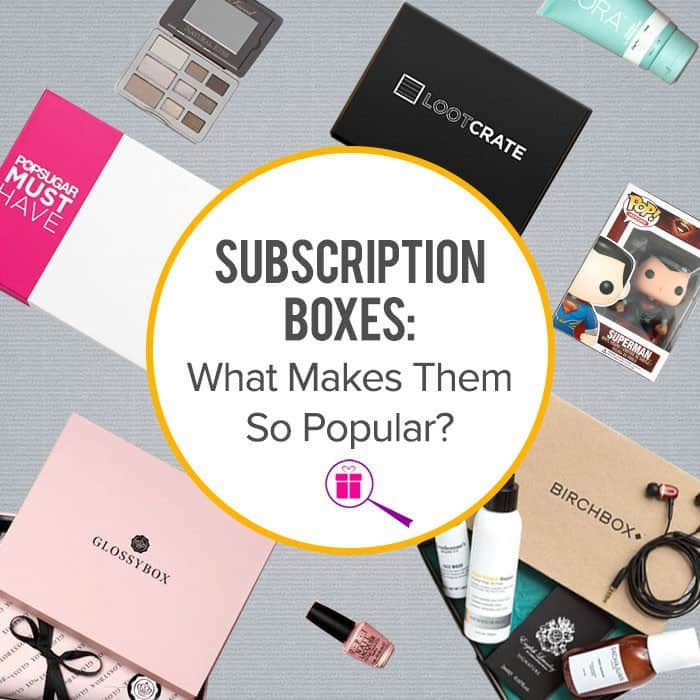 Subscription Boxes: What Makes Them So Popular