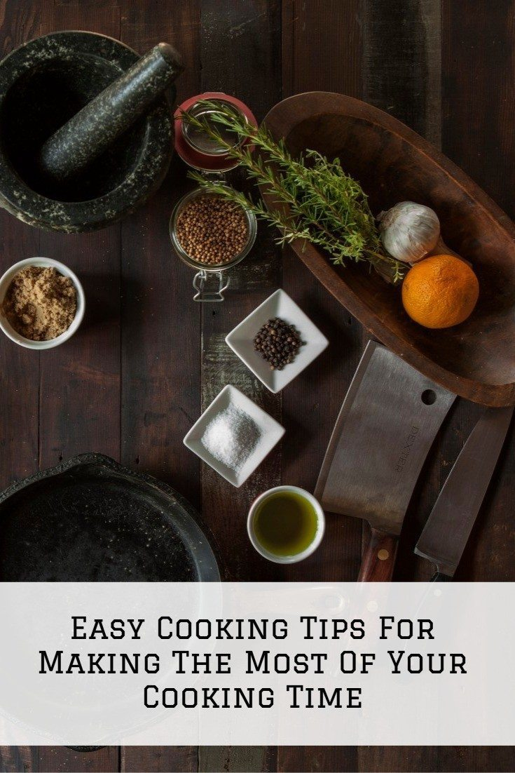 Easy Cooking Tips For Making The Most Of Your Cooking Time