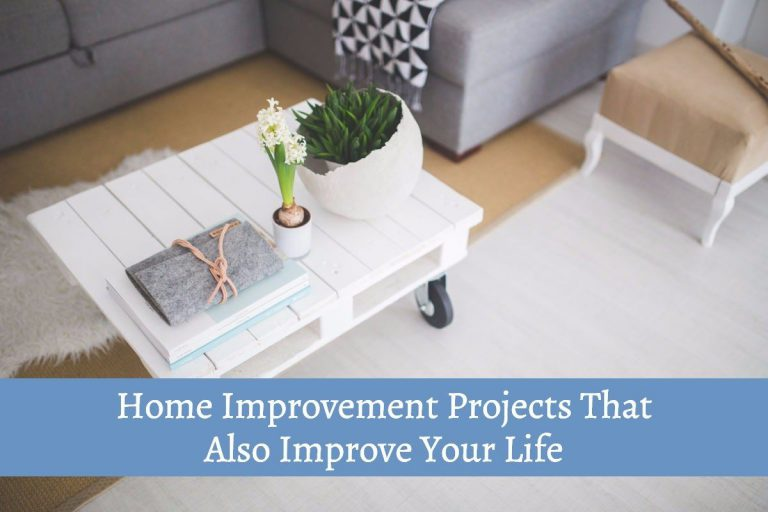 Home Improvement Projects That Also Improve Your Life