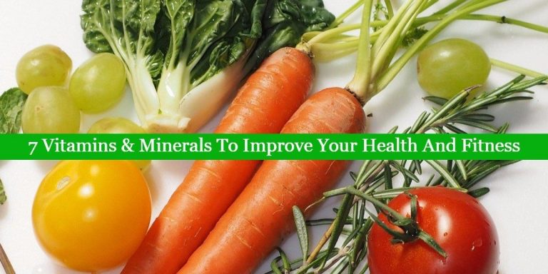 7 Vitamins & Minerals To Improve Your Health And Fitness