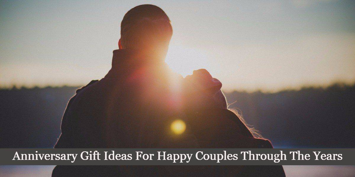Anniversary Gift Ideas For Happy Couples Through The Years