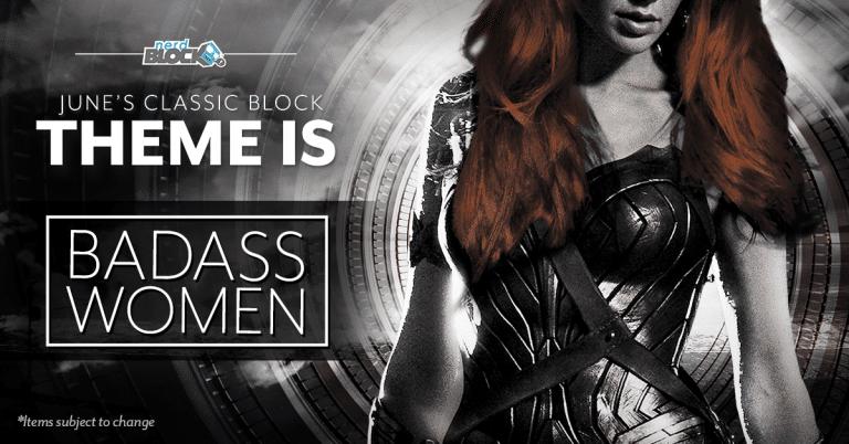 Nerd Block June 2017 Classic Block Theme - Badass Women