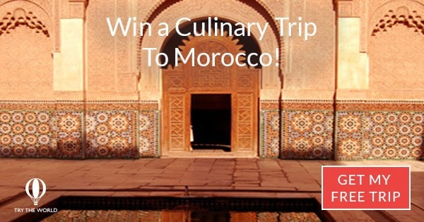 Subscribe to Try the World & Enter to Win a Culinary Trip to Morocco!